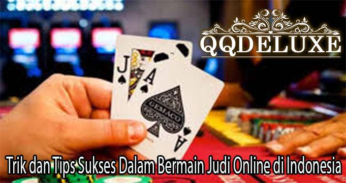 Trik dan Tips Sukses Dalam Bermain Judi Online di Indonesia